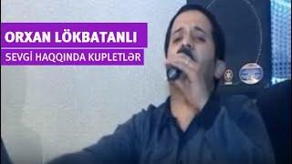 Orxan Lökbatanlı - Sevgi haqqda kupletləri