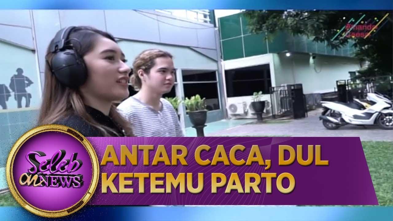 Antar Caca, Dul Ketemu Parto - Seleb on News (3/7)