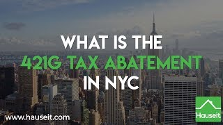 What Is the 421g Tax Abatement in NYC? (2019) | HauseitⓇ