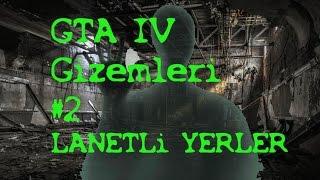 GTA 4 Gizemleri #2 LANETLİ YERLER
