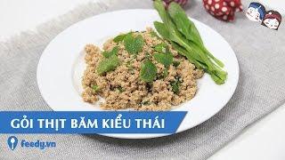 Hướng Dẫn Cách Làm Gỏi Thịt Băm Kiểu Thái Với #feedy