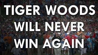 Tiger Woods Will Never Win Again (2019)