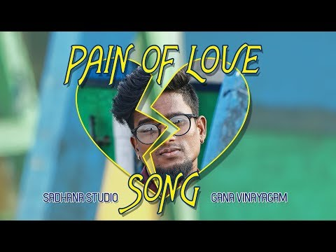 Love Failure Song - Gana Vinayagam I Saadhana Studio I 2018