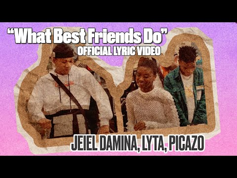 WHAT BEST FRIENDS DO - JEIEL DAMINA, LYTA, PICAZO (OFFICIAL LYRIC VIDEO)