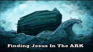 NOAH'S ARK A TYPE OF CHRIST!