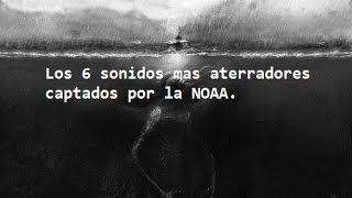Los 6 sonidos mas aterradores captados por la NOAA.