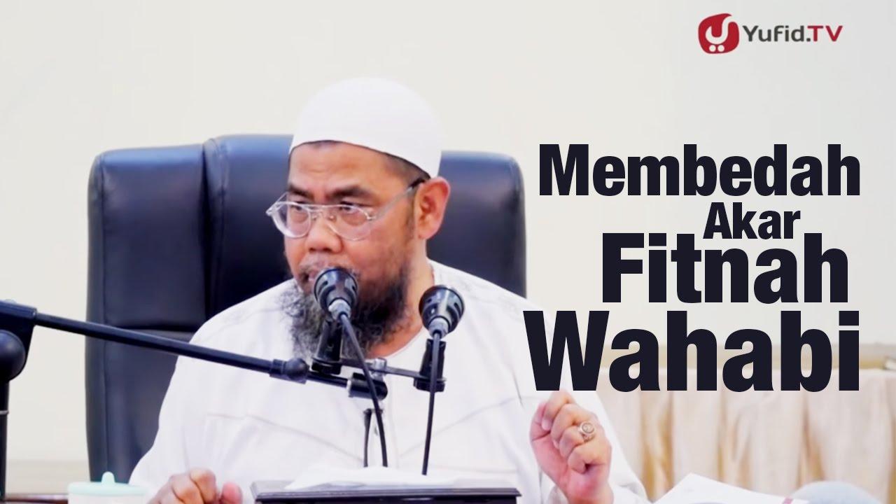 Membedah Akar Fitnah Wahabi - Ustadz Zainal Abidin Syamsuddin, Lc.