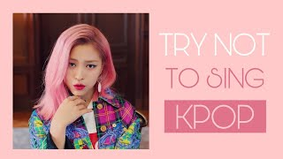 [NEW] KPOP TRY NOT TO SING | GIRLS VERSION