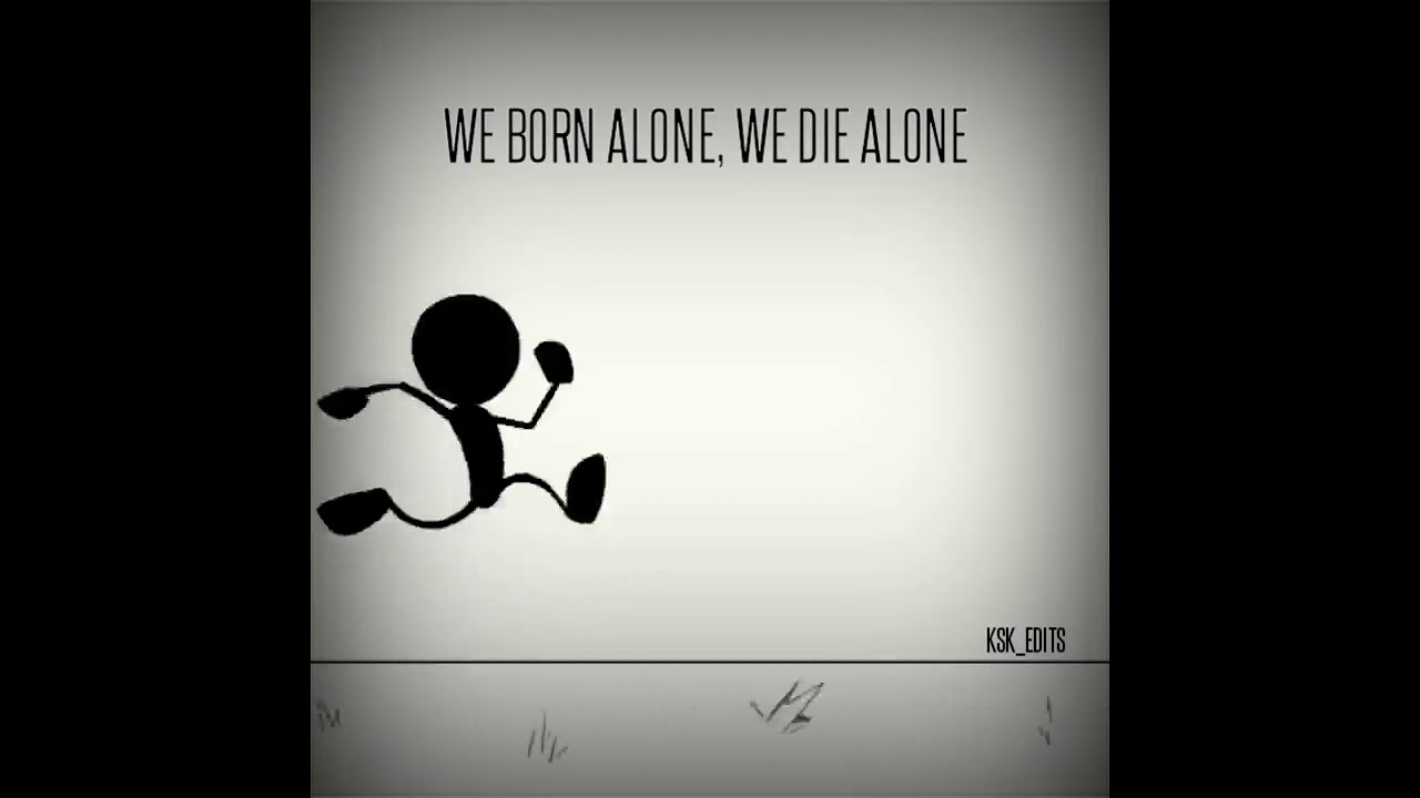 Download Alone whatsapp status we born alone weie alone can we kiss forever whatsappstatus