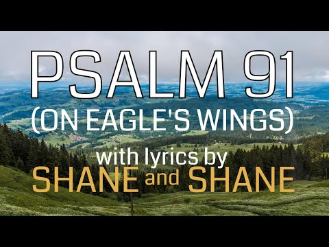 Psalm 91 - On Eagles' Wings - by Shane & Shane (Lyric Video) | Christian Worship Music
