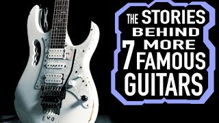 The Stories Behind 7 More Famous Guitars
