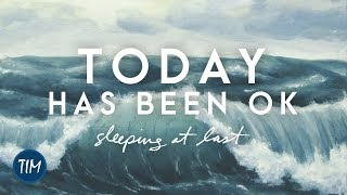 Today Has Been OK - Sleeping At Last