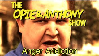 Opie & Anthony: Anger Addiction (12/12/12)