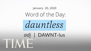 Word Of The Day: DAUNTLESS | Merriam-Webster Word Of The Day | TIME