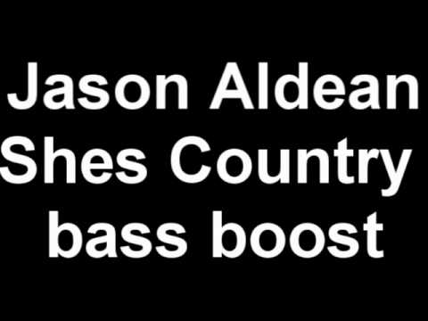 Jason Aldean - Shes Country bass boost