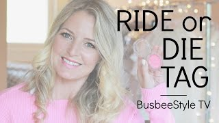 Ride Or Die Tag | BusbeeStyle TV