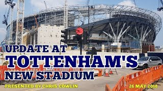 UPDATE AT TOTTENHAM'S NEW STADIUM - All Four Stands, Panels, Roof and More - 26 May 2018