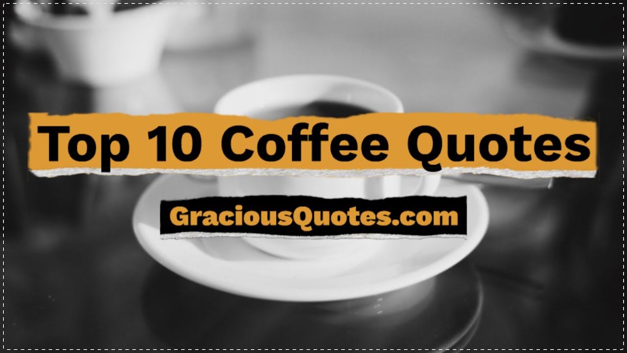 Top 74 Coffee Quotes To Energize Your Day Coffee