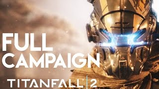 TITANFALL 2 GAMEPLAY - FULL CAMPAIGN - FULL SINGLE PLAYER NO COMMENTARY!!