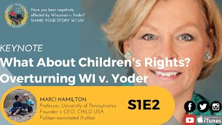 S1E2 Marci Hamilton: What About Children's Rights? Overturning Wisconsin v. Yoder - KEYNOTE