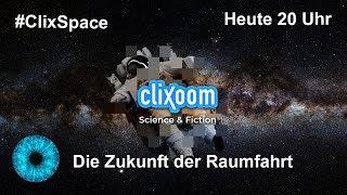 SpaceStream - Die Zukunft der Raumfahrt! Clixoom Science & Fiction