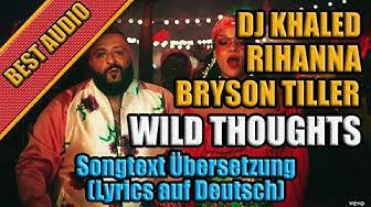Wild Thoughts Von Dj Khaled - Songtext Übersetzung (Lyrics auf Deutsch)