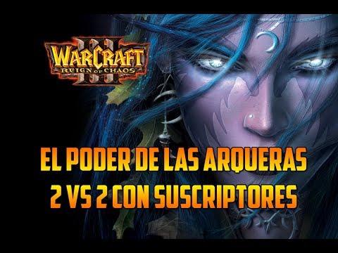 WARCRAFT 3: REIGN OF CHAOS - EL PODER DE LAS ARQUERAS 2vs2 CON SUSCRIPTORES- Gameplay Español