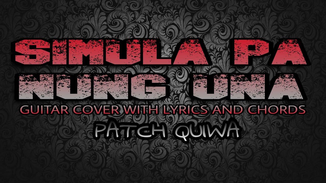 Simula Pa Nung Una Patch Quiwa Guitar Cover With Lyrics Chords