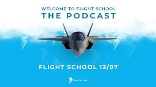 Flight School Podcast 12/07