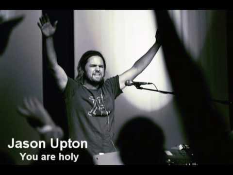 Jason Upton -  you are holy