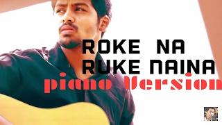 Roke Na Ruke Naina - Piano Version | Arijit Singh | Cover by Udit Shandilya