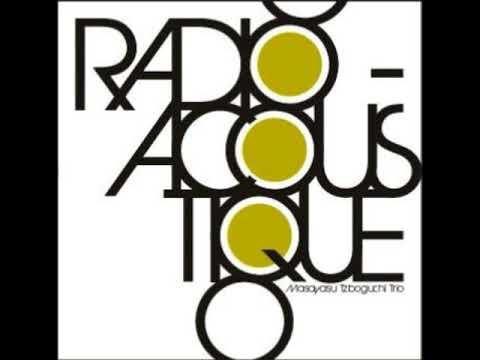 Masayasu Tzboguchi Trio - Radio-Acoustique [Full Album]