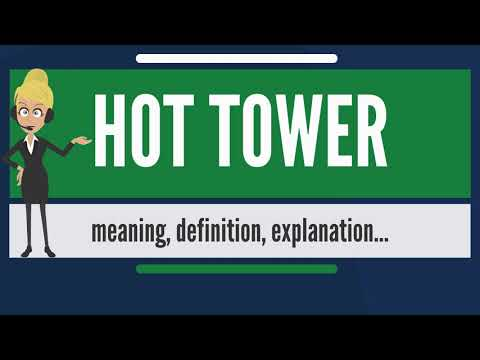 What is HOT TOWER? What does HOT TOWER mean? HOT TOWER meaning, definition & explanation