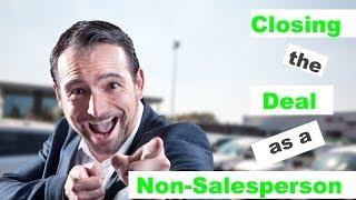 Closing The Deal as a Non-Salesperson
