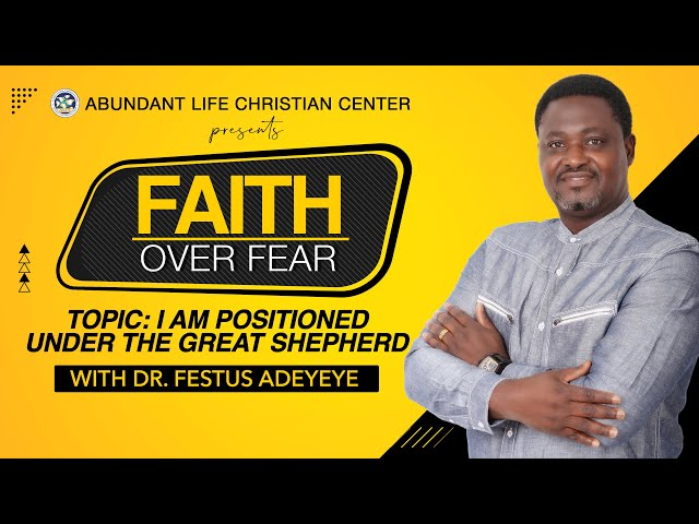 I Am Positioned Under The Great Shepherd | Dr. Festus Adeyeye | ALCC Winners House