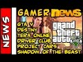 Gamer News GTA V, Destiny, TERA, Shadow of the Beast, Driver Club