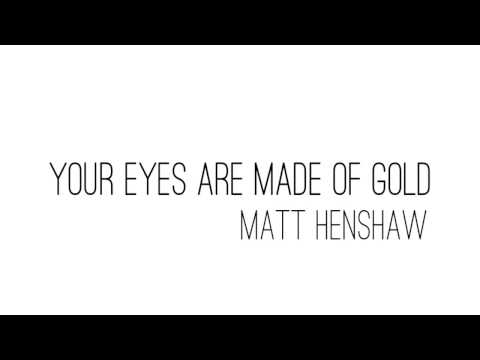 Matt Henshaw - Your Eyes Are Made Of Gold (Peace, Love & Tea Demonstrations)