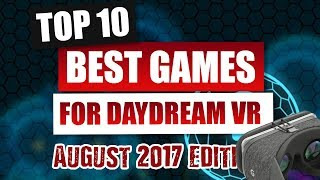 The Top 10 Best Daydream Games - Edition August 2017 - Absolute Best Games for Daydream VR