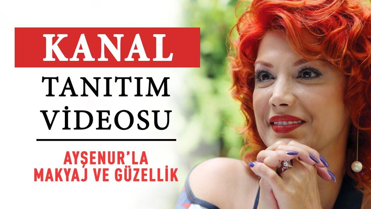 Kanal Tanıtım Videosu - Ayşenur'la Makyaj ve Güzellik