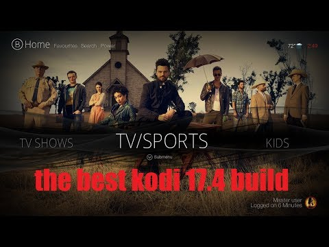 THE BEST KODI 17.4 BUILD !! FOR 2017 (THE UPDATED CINEMA BUILD)