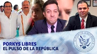 PORKYS LIBRES - EL PULSO DE LA REPÚBLICA