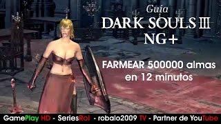 Dark Souls 3 NG plus Farmear 500000 almas en 12 minutos |  SeriesRol