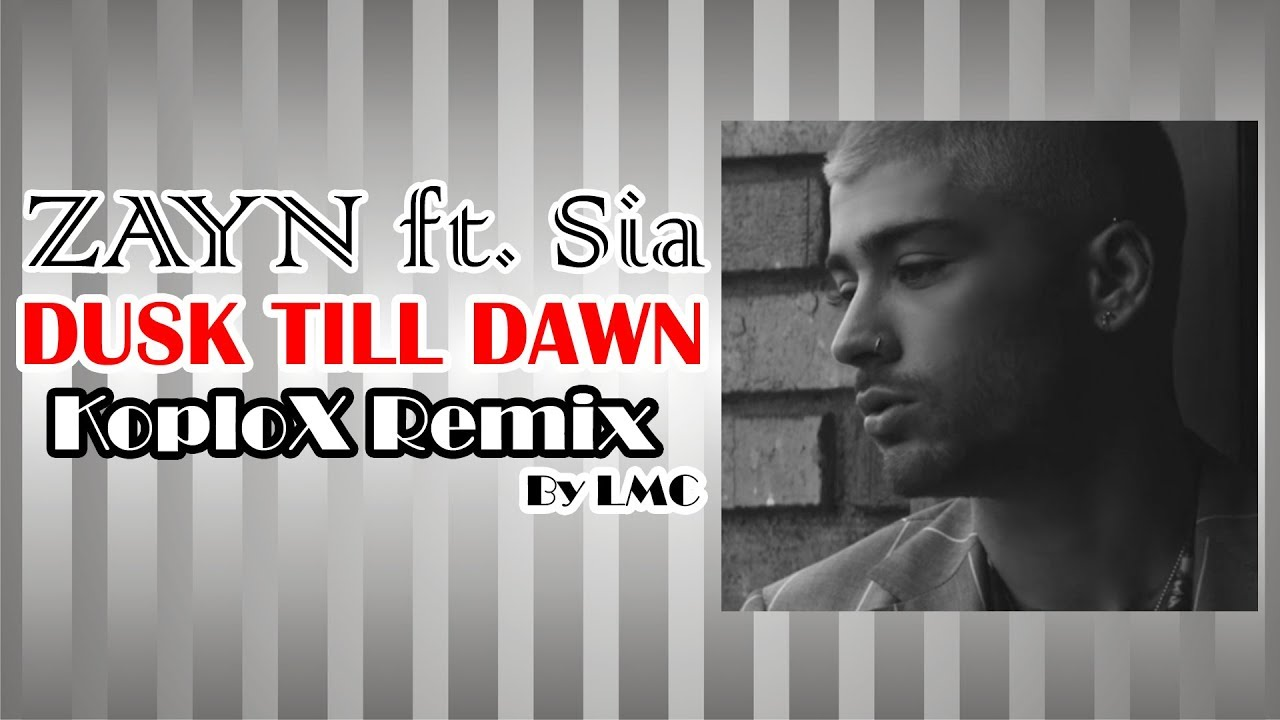 Dusk Till Dawn - ZAYN ft. Sia [KoploX Remix] - YouTube