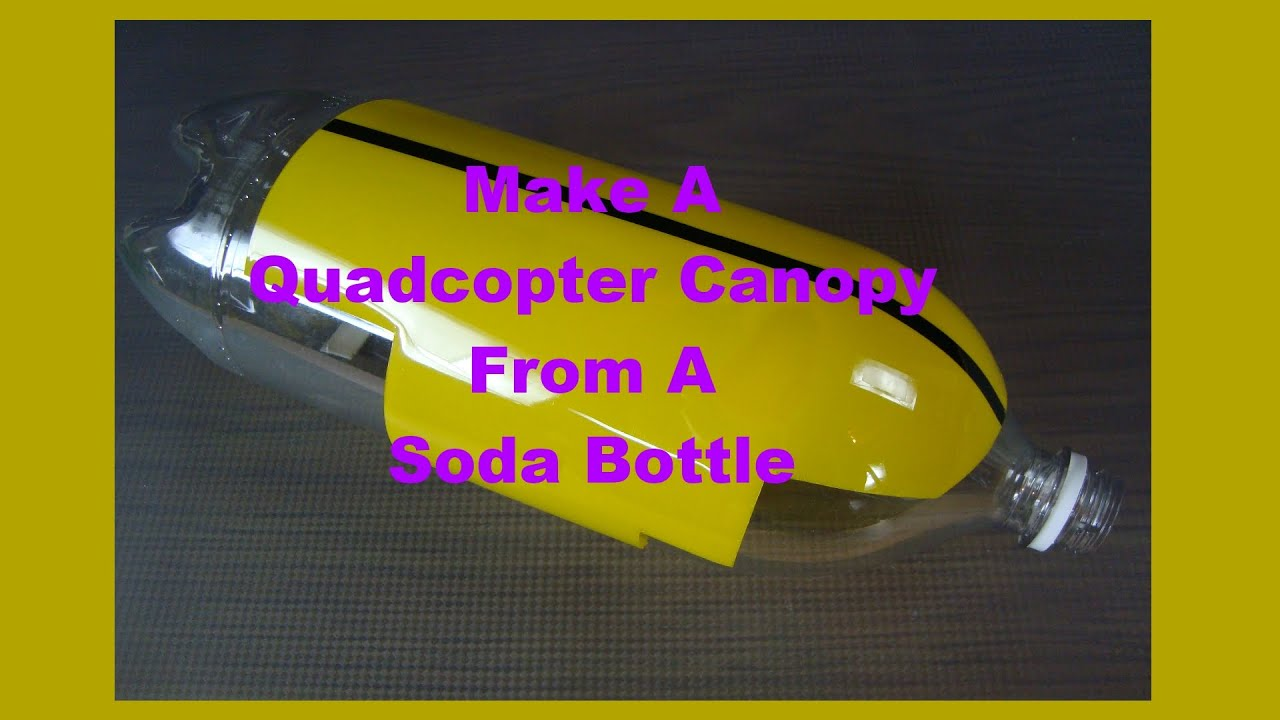 & DIY Quadcopter Canopy From a Soda Bottle - YouTube