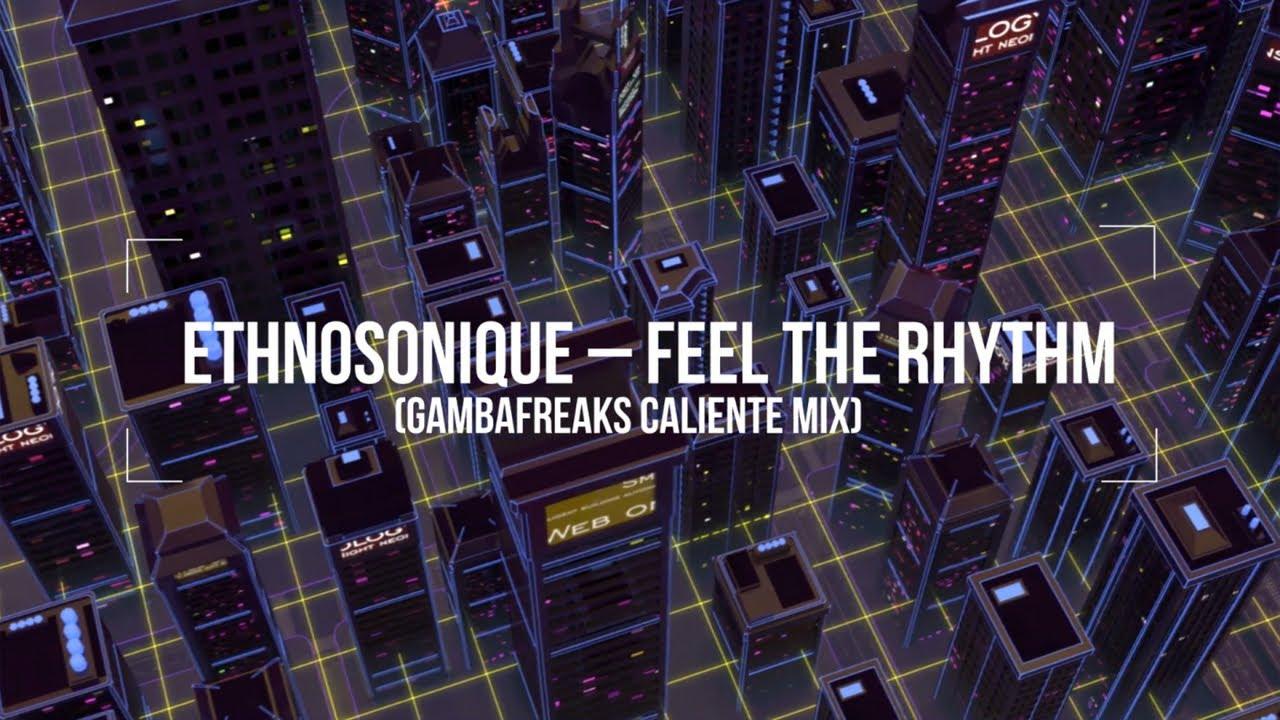 Image result for Ethnosonique - Feel The Rhythm (Gambafreaks Caliente Mix)