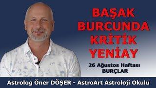 BAŞAK BURCUNDA KRİTİK YENİAY - 26 Ağustos Haftası BURÇLAR - Öner DÖŞER