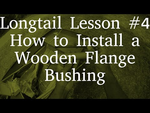 Longtail Lesson #4 | How to Install a Wooden Flange Bushing