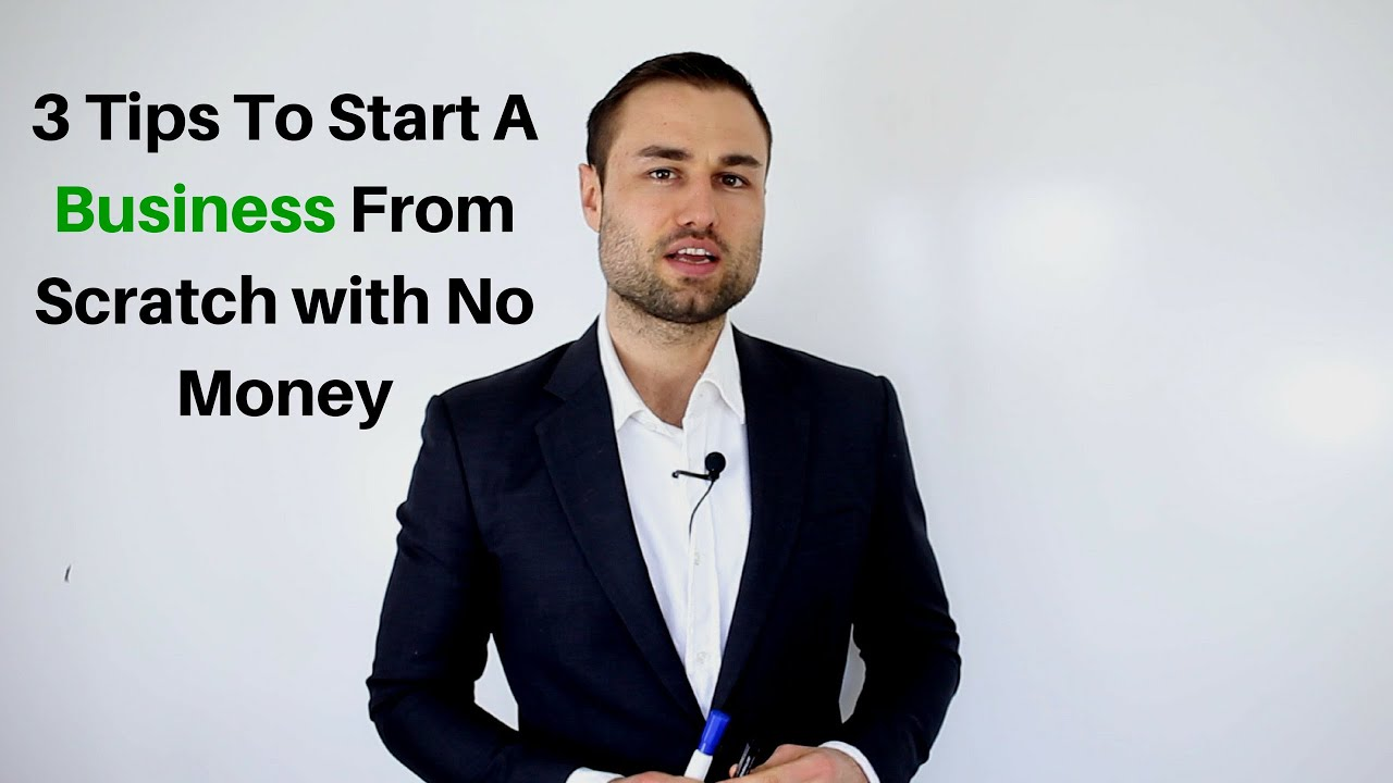 3 Tips To Start A Business From Scratch with No Money ...