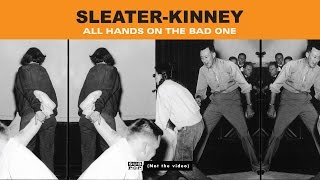 Watch SleaterKinney All Hands On The Bad One video