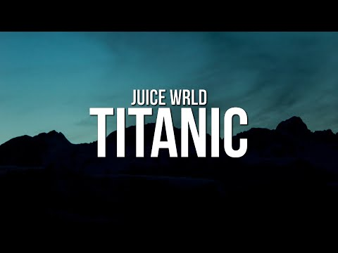 Juice WRLD - Titanic (Lyrics)